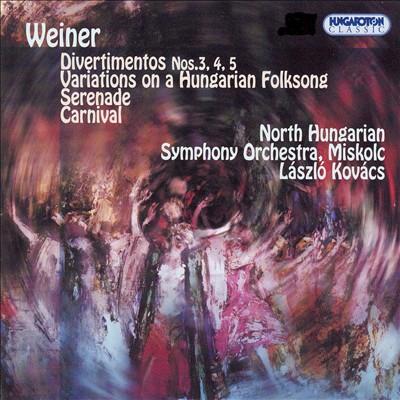Weiner: Divertimentos Nos. 3, 4, 5: Variations on a Hungarian Folksong; Serenade; Carnival