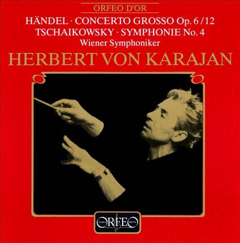 Händel: Concerto Grosso Op. 6/12; Tschaikowsky: Symphonie No. 4