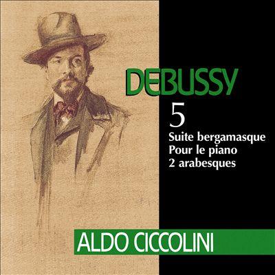 Debussy 5: Suite bergamasque; Pour le piano; 2 arabesques