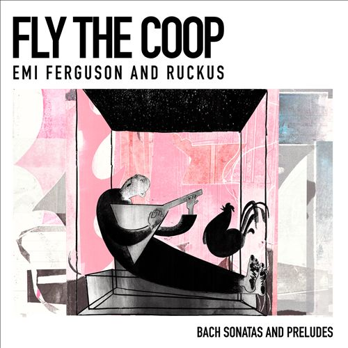 Fly the Coop: Bach Sonatas and Preludes