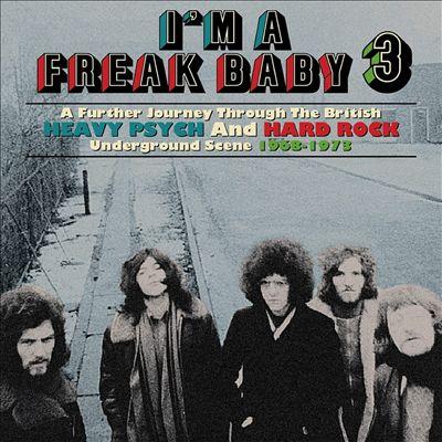 I'm a Freak Baby, Vol. 3: A Further Journey Through the British Heavy Psych & Hard Rock Underground Scene 1968-1973