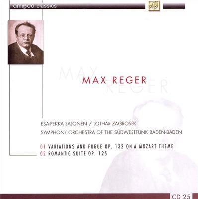 Max Reger: Variations & Fugue, Op. 132 on a Mozart Theme; Romantic Suite, Op. 125
