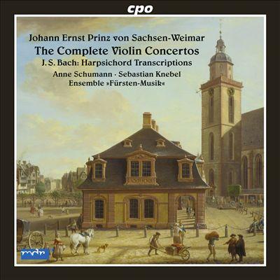 Johann Ernst Prinz von Sachsen-Weimar: The Complete Violin Concertos; J.S. Bach: Harpsichord Transcriptions