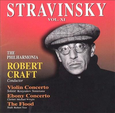 Stravinsky, Vol. 11: Violin Concerto; Ebony Concerto; The Flood
