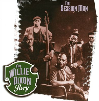The Willie Dixon Story: The Session Man
