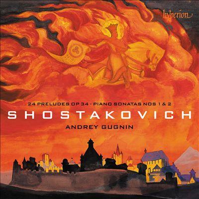 Shostakovich: 24 Preludes Op. 34; Piano Sonatas Nos 1 & 2
