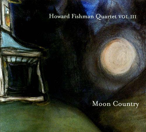 Howard Fishman Quartet, Vol. 3: Moon Country
