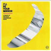 I'll Be Your Mirror: A…