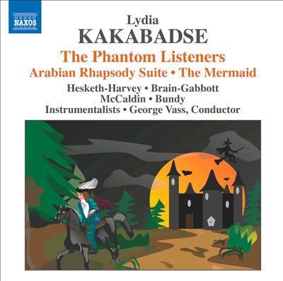 Lydia Kakabadse: The Phantom Listeners; Arabian Rhapsody Suite; The Mermaid