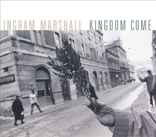 Ingram Marshall: Kingdom Come