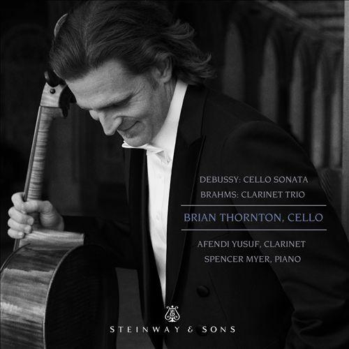 Debussy: Cello Sonata; Brahms: Clarinet Trio