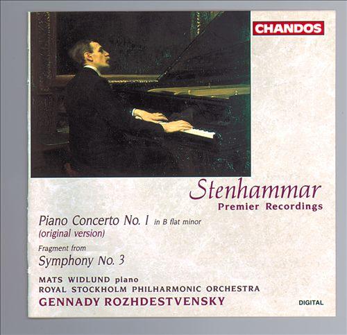 Stenhammar: Piano Concerto No. 1; Symphony No. 3