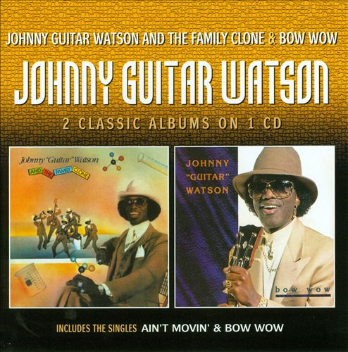 Johnny Guitar Watson and the Family Clone/Bow Wow