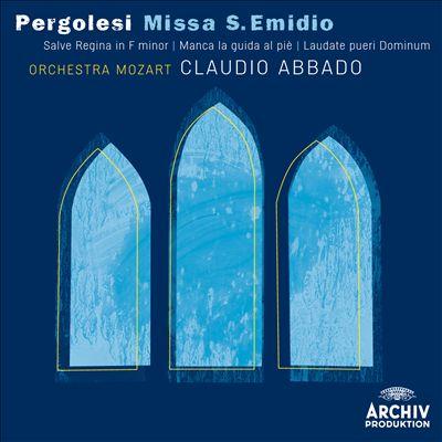 Pergolesi: Missa S. Emidio; Salve Regina; Manca la guida al piè; Laudate pueri Dominum