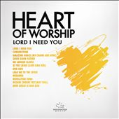 Heart of Worship:  Lord, I Need You