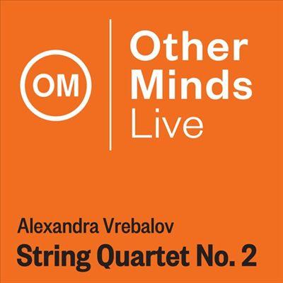 Alexandra Vrebalov: String Quartet No. 2