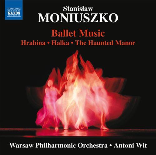 Stanisław Moniuszko: Ballet Music - Hrabina, Hlaka, The Haunted Manor