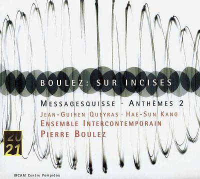 Boulez: Sur Incises; Messagesquisse; Anthèms 2