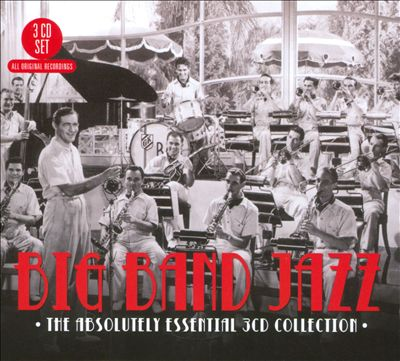 Big Band Jazz: The Absolutely Essential 3 CD Collection