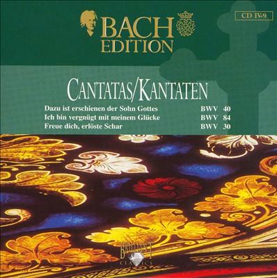 Bach Edition: Cantatas, BWV 40, 84, 30