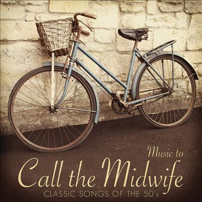 Music to Call the Midwife: Classic Songs of the 50's