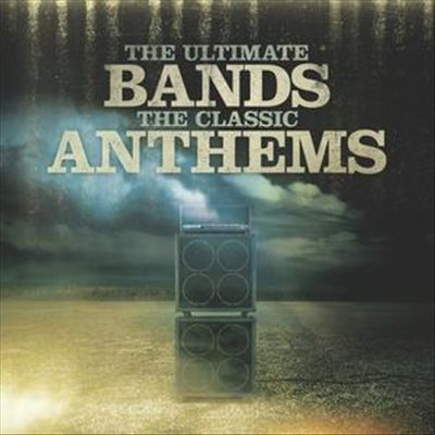 The Ultimate Bands: The Classic Anthems