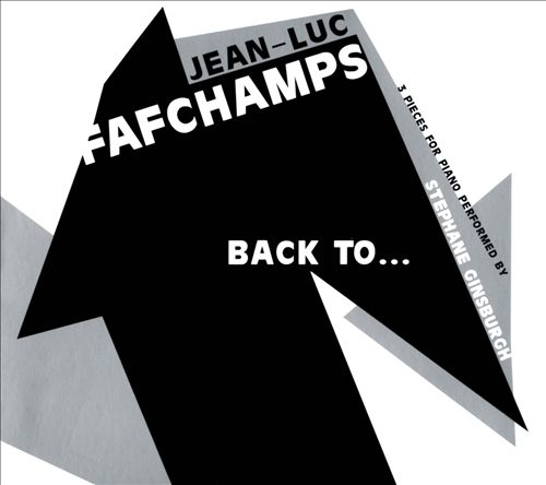 Jean-Luc Fafchamps: Back To... (Three Pieces for Piano)
