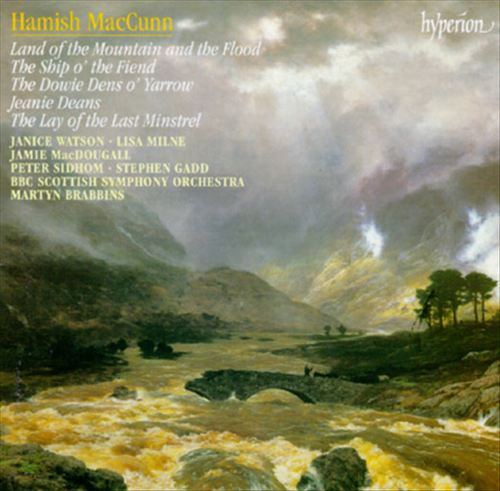 Hamish MacCunn: Land of the Mountain and the Flood; The Ship o' the Fiend; The Dowie Dens o' Yarrow; Jeanie Deans
