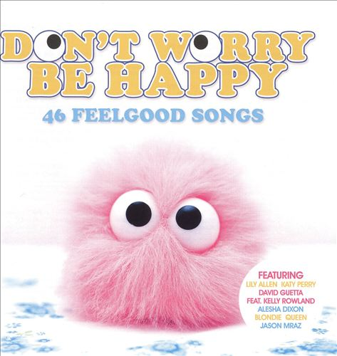 Don't Worry Be Happy: 46 Feelgood Songs