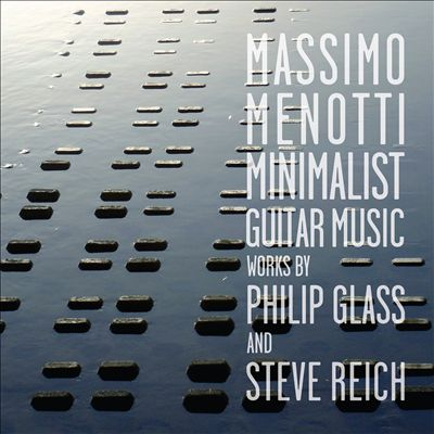 Minimalist Guitar Music: Works by Philip Glass and Steve Reich