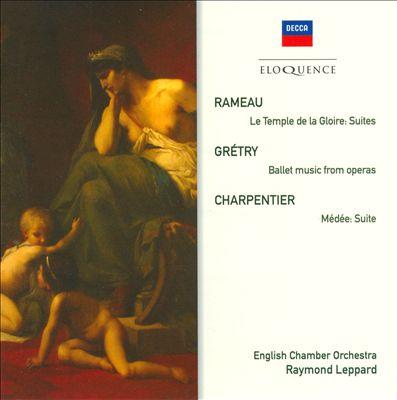 Rameau: Le Temple de la Gloire; Grétry: Ballet Music from operas; Charpentier: Médée Suite