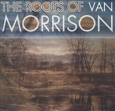Roots of Van Morrison [Snapper UK]
