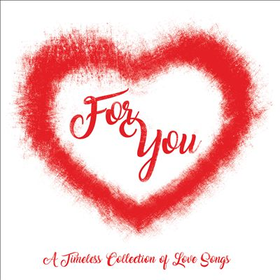 For You: A Timeless Collection of Love Songs