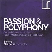 Passion & Polyphony: Sacred choral music by Frank Martin and James MacMillan