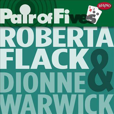 Pair of Fives: Roberta Flack/Dionne Warwick
