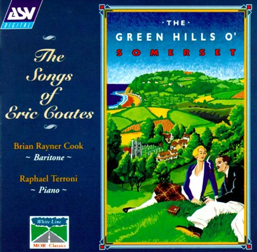 The Green Hills O' Somerset: The Songs of Eric Coates