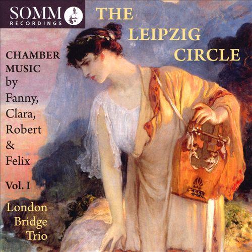 The Leipzig Circle, Vol. 1: Chamber Music by Fanny, Clara, Robert & Felix