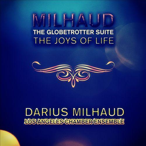 Darius Milhaud: The Globetrotter Suite; The Joys of Life