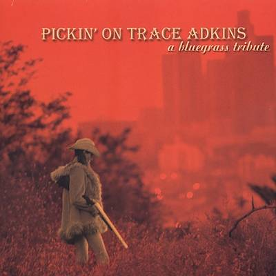 Pickin' on Trace Adkins: A Bluegrass Tribute
