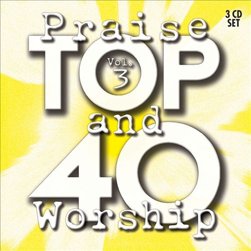 Top 4O Praise and Worship, Vol. 3