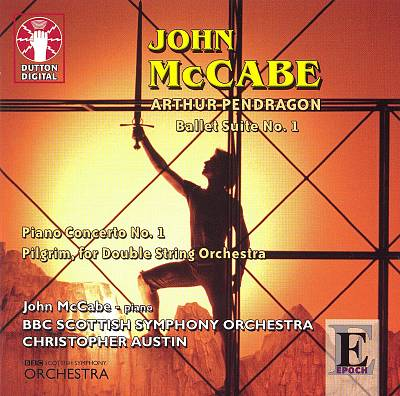 John McCabe: Arthur Pendragon; Piano Concerto No. 1; Pilgrim