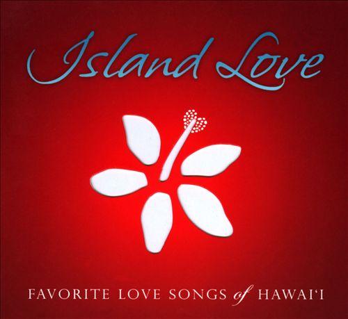 Island Love: Favorite Love Songs Of Hawai'i