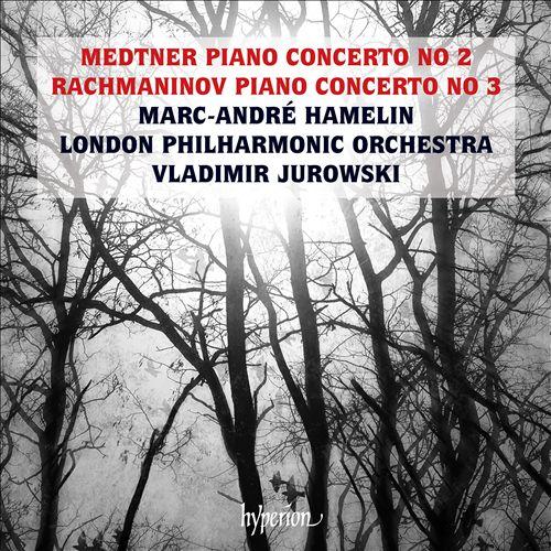 Medtner: Piano Concerto No. 2; Rachmaninov: Piano Concerto No. 3