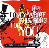 I Only Wrote This Song for You: A Tribute to Johnny Thunders [Essential]