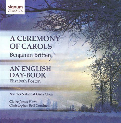 Britten: A Ceremony of Carols; Elizabeth Poston: An English Day-Book
