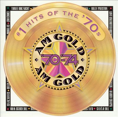 AM Gold: #1 Hits of the '70s - '70-'74
