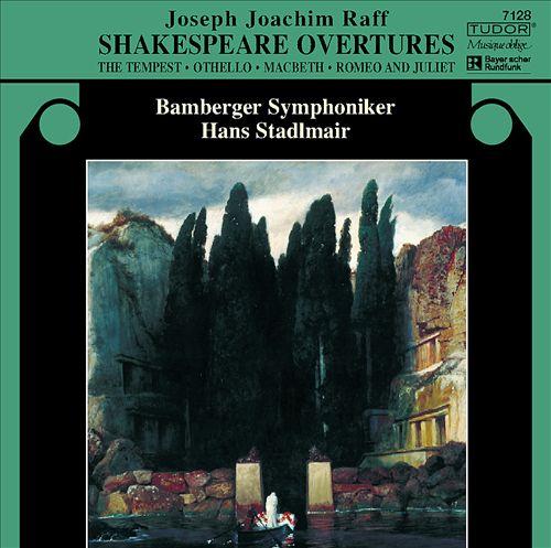 Joseph Joachim Raff: Shakespeare Overtures