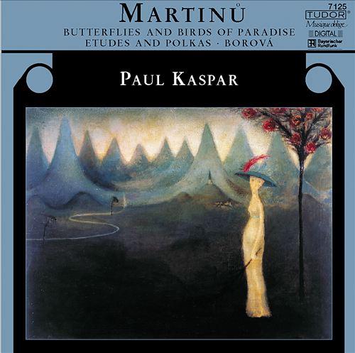 Martinu: Butterflies and Birds of Paradise; Etudes and Polkas; Borová