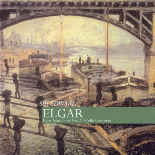 Elgar: Cello Concerto; Symphony No. 2