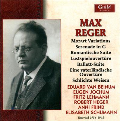 Reger: Mozart Variations; Serenade; Romantische Suite; Lustspielouvertüre; Ballett-Suite; Eine vaterländische Ouvertüre; Schlichte Weisen